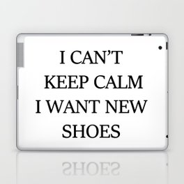 I CAN't KEEP CALM I WANT NEW SHOES Laptop & iPad Skin