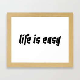 Life is easy black on white background Framed Art Print