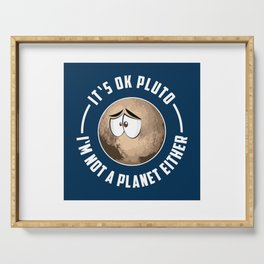 It's Ok Pluto I'm Not A Planet Either - Astronomy And Space Gift Serving Tray