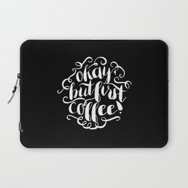 Okay, But First Coffee Laptop Sleeve