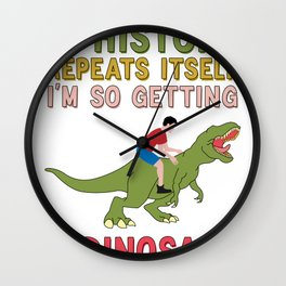 Dinosaur History Prehistoric Dinosaurs History Repeat Itself Wall Clock
