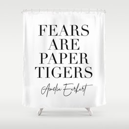 Fears are Paper Tigers. -Amelia Earhart Quote Shower Curtain
