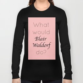 Gossip Girl: What would Blair Waldorf do? - tvshow Long Sleeve T-shirt
