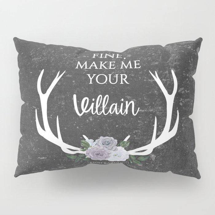 Make me your villain - The Darkling quote - Leigh Bardugo - Grey Pillow Sham