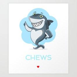 I Chews You Cute Shark Pun Art Print