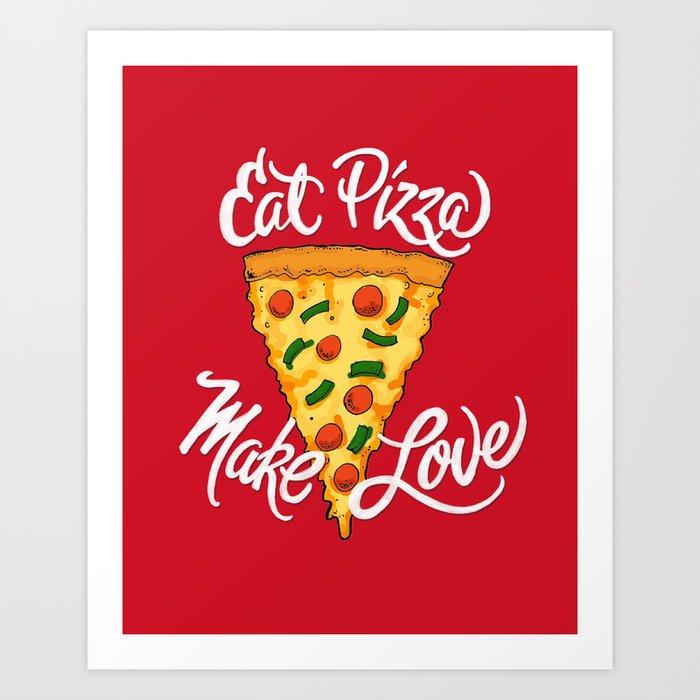 Eat Pizza, Make Love Art Print