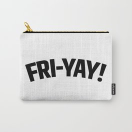 FRI-YAY! FRIDAY! FRIYAY! TGIF! Carry-All Pouch
