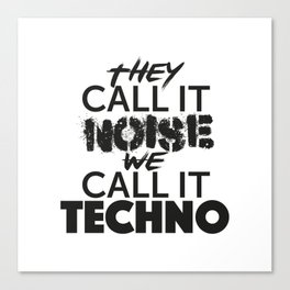 They Call it Noise we call it Techno Canvas Print