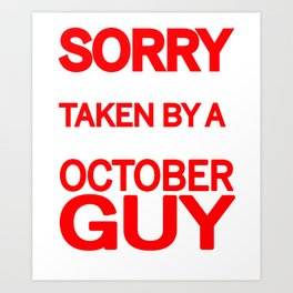 sorry i am already taken by a smart sexy october guy and yes he bought me this shirt Art Print