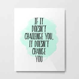 If It Doesn't Challenge You It Doesn't Change You Aqua Watercolor Metal Print