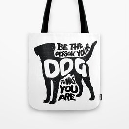 Be the person your dog thinks you are - Labrador Tote Bag