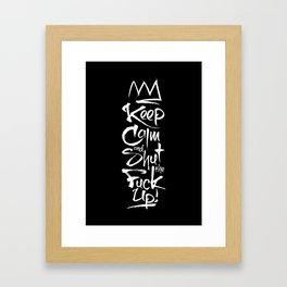 Keep calm and shut the fuck up Framed Art Print