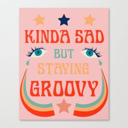 SAD BUT GROOVY Canvas Print