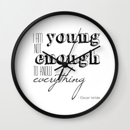 I an not young enough to know everything - Oscar Wilde quote Wall Clock