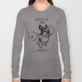 Shut Up and Squat French Bulldog Long Sleeve T-shirt