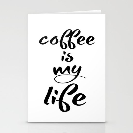 coffee is my life Stationery Cards