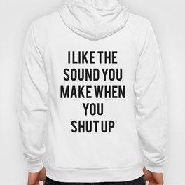 I Like When You Shut Up Funny rude offensive gift humour slogan top offensive Hoody