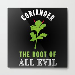 Coriander the Root of Evil - Funny Gift Metal Print