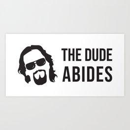 The Dude Abides (The Big Lebowski) Art Print