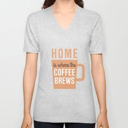 Home Is Where The Coffee Brews Unisex V-Neck