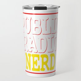 """""""Public Radio Nerd"""" tee design for you and your nerdy friends! Perfect to mock your friends too!  Travel Mug"""