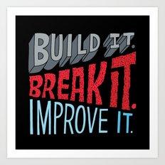 Build it. Break it. Improve it. Art Print
