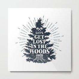 Let's Get Lost In The Wood Metal Print