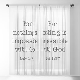 For nothing is impossible with God. Luke 1:37 Sheer Curtain
