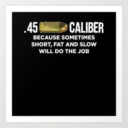 45 caliber Short Fat And Slow | Gun Lover Gift Art Print