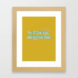 """Do It For You and Not for Them"" Quote Design Framed Art Print"