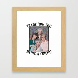 Thank you for being a friend Golden Girls Inspired Funny Framed Art Print