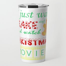 I Just Want to Bake Stuff and Watch Christmas Movies product Travel Mug
