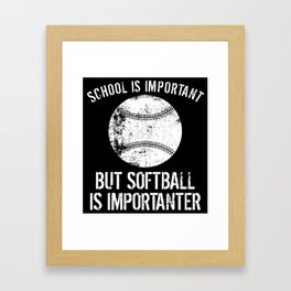 School Is Important But Softball Is Importanter Framed Art Print