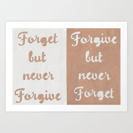 Forget But Never Forgive Art Print