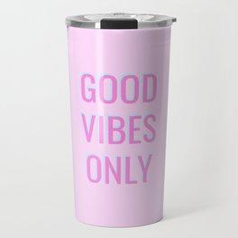 GOOD VIBES ONLY. Travel Mug