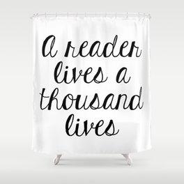 A Reader Lives a Thousand Lives Shower Curtain