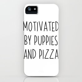 Motivated By Puppies And Pizza | gift idea iPhone Case