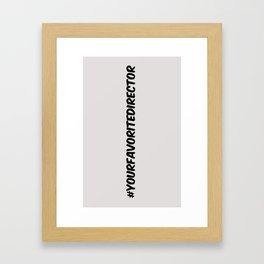 #yourfavoritedirector Framed Art Print