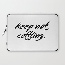 Keep Not Settling Laptop Sleeve