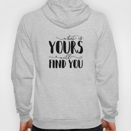 What Is Yours Will Find You Hoody