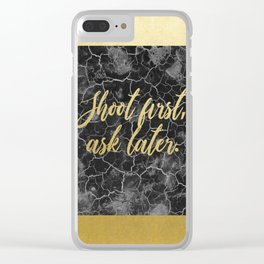 Shoot First, Ask Later. Clear iPhone Case