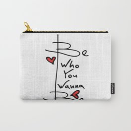 Be who you wanna be Carry-All Pouch