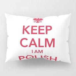 KEEP CALM I AM POLISH Pillow Sham