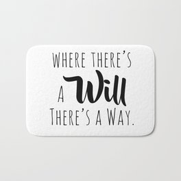 Where there's a will there's a way. Bath Mat