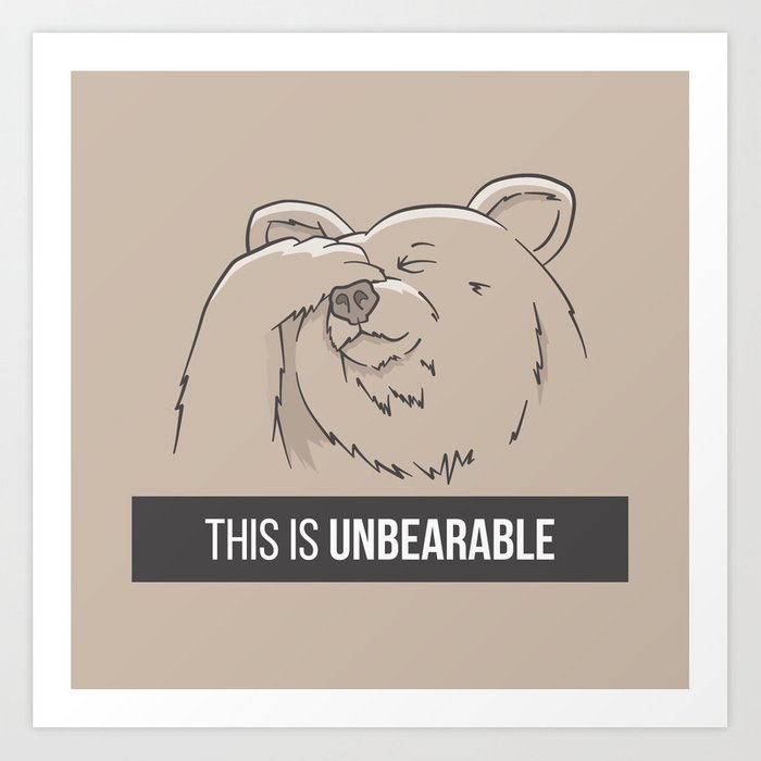 This Is Unbearable Art Print