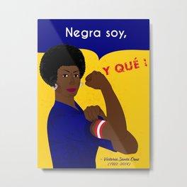 Negra Soy, Y QUE! Metal Print