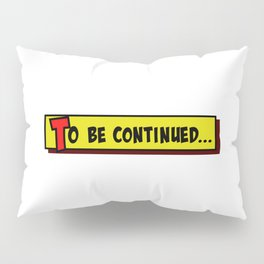 Cartoon box to be continued Pillow Sham