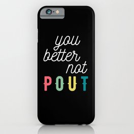 You Better not POUT! iPhone Case
