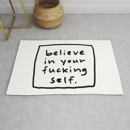 believe in your f#*king self. Rug