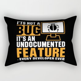 It's Not A Bug It's An Undocumented Feature Rectangular Pillow